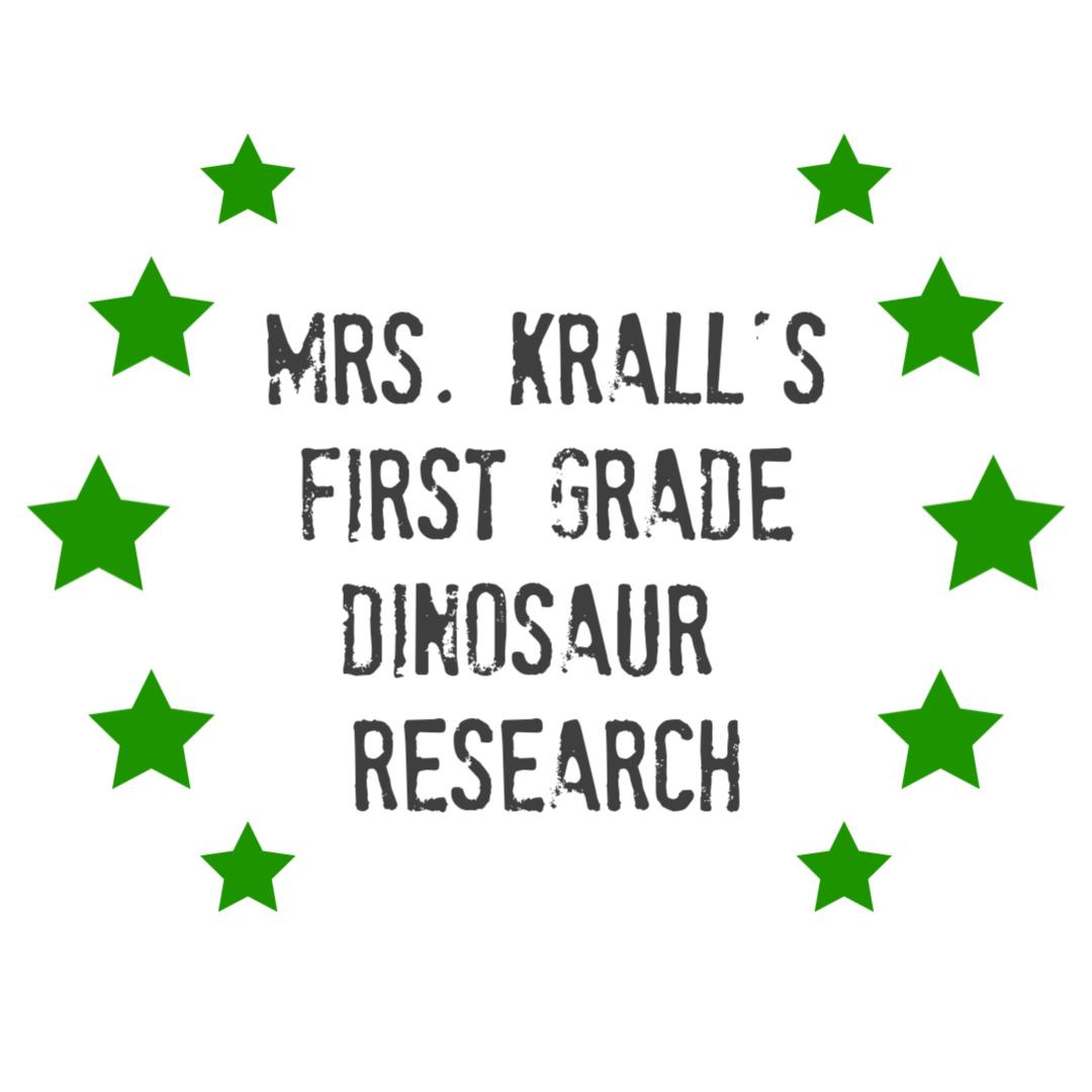 Mrs Krall's First Grade Class Dinosaur Research